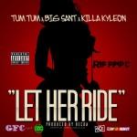 Tum Tum ft. Killa Kyleon & Big Sant – Let Her Ride