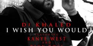 khaled-wish-you-would