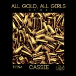 Cassie ft. Trina & Lola Monroe – All Gold All Girls #A1HH