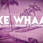 Master P – Like Whaaa (ft. Problem & Eastwood) #A1HH