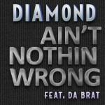 "Diamond ft. Da Brat – ""Ain't Nothin Wrong"""