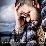 DJ Khaled – Suffering From Success (Album Cover Video)