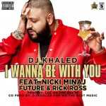 DJ Khaled ft. Nicki Minaj, Future & Rick Ross – I Wanna Be With You