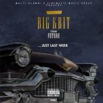 Big K.R.I.T. ft. Future – Just Last Week