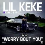 Lil Keke ft. Kirko Bangz – Worry Bout You