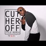 Rico Love – Cut Her Off (TTLO Remix)