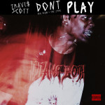 Travi$ Scott ft. Big Sean & The 1975 – Don't Play
