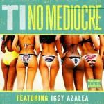 T.I. ft. Iggy Azalea – No Mediocre